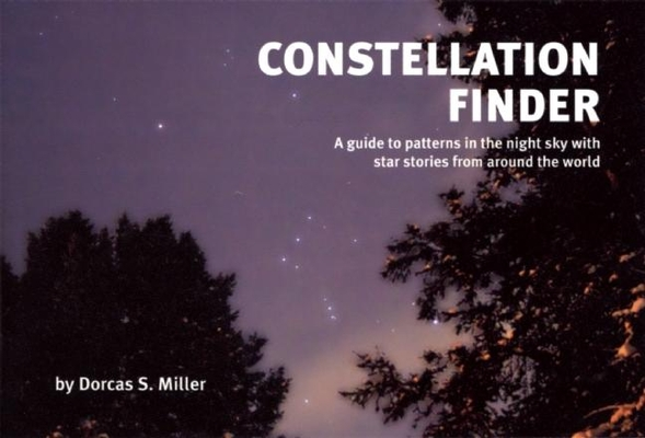 Constellation Finder: A Guide to Patterns in the Night Sky with Star Stories from Around the World (Nature Study Guides) Cover Image