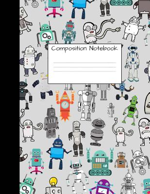 Composition Notebook: Wide Ruled Robot Party Robotic Club Cute Composition Notebook, College Notebooks, Girl Boy School Notebook, Compositio Cover Image