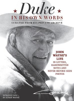 Duke in His Own Words: John Wayne's Life in Letters, Handwritten Notes and Never-Before-Seen Photos Curated from His Private Archive Cover Image