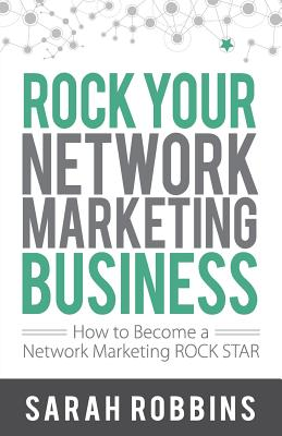 Rock Your Network Marketing Business: How to Become a Network Marketing Rock Star Cover Image