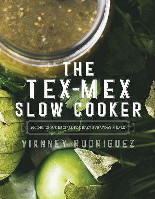 The Tex-Mex Slow Cooker: 100 Delicious Recipes for Easy Everyday Meals Cover Image