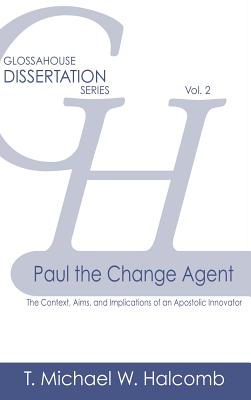 Paul the Change Agent: The Context, Aims, and Implications of an Apostolic Innovator (Glossahouse Dissertation #2) Cover Image