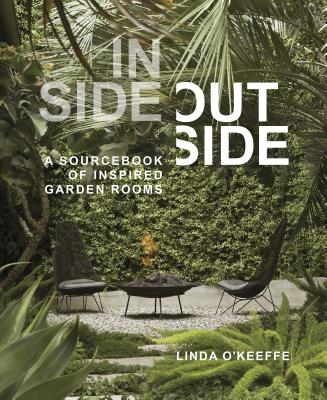 Inside Outside: A Sourcebook of Inspired Garden Rooms Cover Image