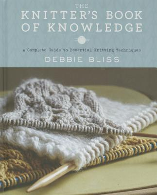The Knitter's Book of Knowledge: A Complete Guide to Essential Knitting Techniques Cover Image