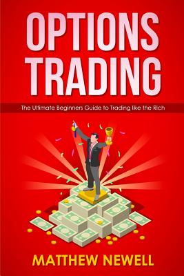 Options Trading: The Ultimate Beginners Guide to Trading like the Rich Cover Image