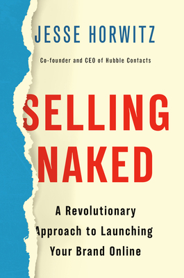 Selling Naked: A Revolutionary Approach to Launching Your Brand Online Cover Image