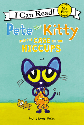 Pete the Kitty and the Case of the Hiccups (My First I Can Read) Cover Image