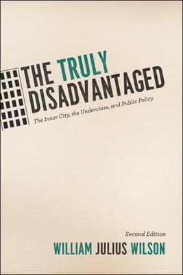 The Truly Disadvantaged: The Inner City, the Underclass, and Public Policy, Second Edition Cover Image