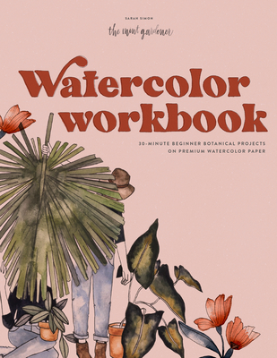 Watercolor Workbook: 30-Minute Beginner Botanical Projects on Premium Watercolor Paper Cover Image