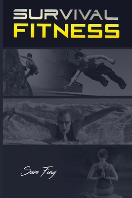 Survival Fitness: The Ultimate Fitness Plan for Escape, Evasion, and Survival Cover Image
