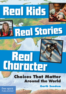 Real Kids, Real Stories, Real Character: Choices That Matter Around the World Cover Image