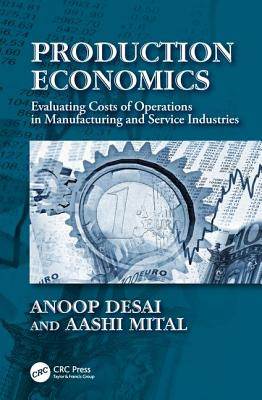 Production Economics: Evaluating Costs of Operations in Manufacturing and Service Industries (Industrial Engineering) Cover Image