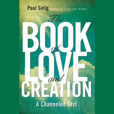 The Book of Love and Creation: A Channeled Text Cover Image