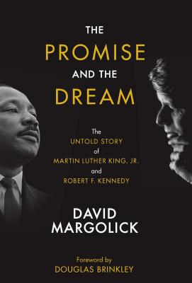 The Promise and the Dream: The Untold Story of Martin Luther King, Jr. And Robert F. Kennedy Cover Image