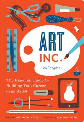 Art, Inc.: The Essential Guide for Building Your Career as an Artist (Art Books, Gifts for Artists, Learn The Artist's Way of Thinking) Cover Image