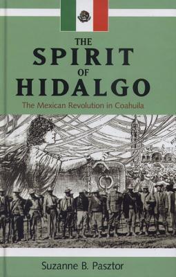 The Spirit of Hidalgo: The Mexican Revolution in Coahuila Cover Image