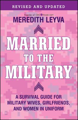 Married to the Military: A Survival Guide for Military Wives, Girlfriends, and Women in Uniform Cover Image