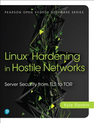 Linux Hardening in Hostile Networks: Server Security from TLS to Tor (Prentice Hall Open Source Software Development) Cover Image