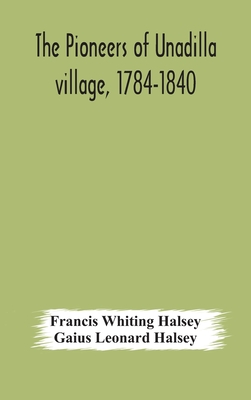 The pioneers of Unadilla village, 1784-1840 Reminiscences of Village Life and of Panama and California from 184O to 1850 Cover Image