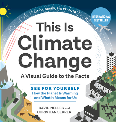 This Is Climate Change: A Visual Guide to the Facts--See for Yourself How the Planet Is Warming and What It Means for Us Cover Image