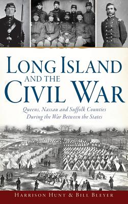 Long Island and the Civil War: Queens, Nassau and Suffolk Counties During the War Between the States Cover Image
