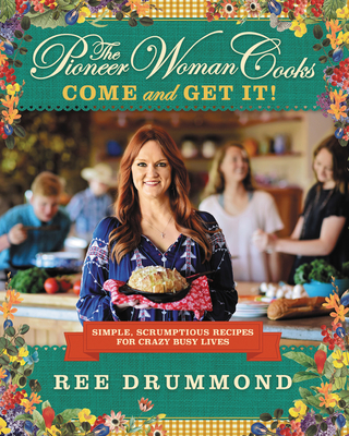 The Pioneer Woman Cooks: Come and Get It!: Simple, Scrumptious Recipes for Crazy Busy Lives Cover Image
