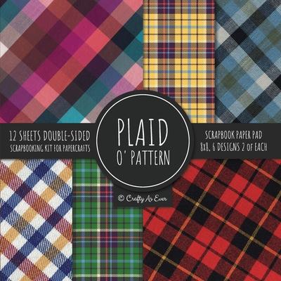 Plaid O' Pattern Scrapbook Paper Pad 8x8 Scrapbooking Kit for Papercrafts, Cardmaking, DIY Crafts, Tartan Gingham Check Scottish Design, Multicolor Cover Image