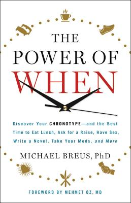 The Power of When: Discover Your Chronotype--and the Best Time to Eat Lunch, Ask for a Raise, Have Sex, Write a Novel, Take Your Meds, and More Cover Image