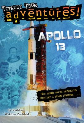 Apollo 13 (Totally True Adventures): How Three Brave Astronauts Survived a Space Disaster. . . Cover Image