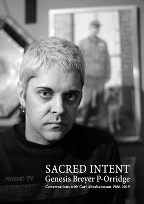 Genesis Breyer P-Orridge: Sacred Intent: Conversations with Carl Abrahamsson 1986-2019 Cover Image