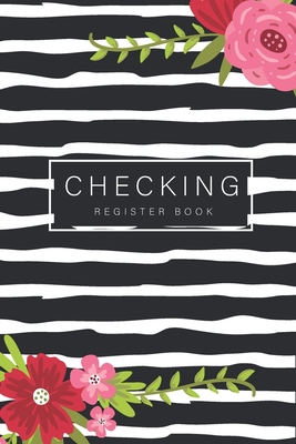 Checking Register Book: Flower Line Cover, 6 Column Payment Record and Tracker Check Log Book, Personal Checking Account Balance Transaction R Cover Image