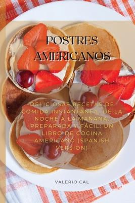 Postres Americanos: Deliciosas Recetas De Comida Instantánea, De La Noche A La Mañana, Preparada Y Fácil: Un Libro De Cocina Americano (Sp Cover Image