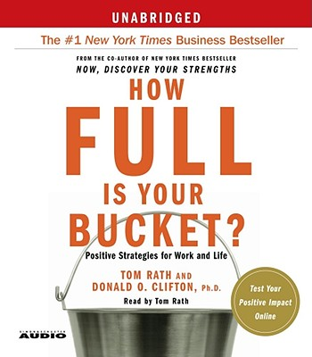 How Full Is Your Bucket?: Positive Strategies for Work and Life Cover Image