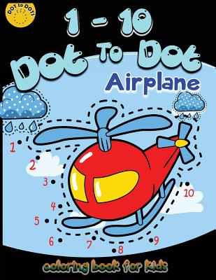 1-10 Dot to dot airplane coloring book for kids: Children Activity Connect the dots, Coloring Book for Kids Ages 2-4 3-5, A Fun Dot To Dot Book Filled Cover Image