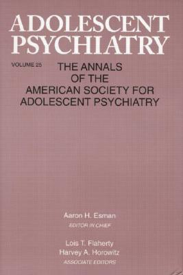 Adolescent Psychiatry, V. 25: Annals of the American Society for Adolescent Psychiatry (Adolescent Psychiatry: Annals of the American Society for Adolescent #25) Cover Image