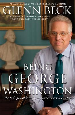 Being George Washington: The Indispensable Man, as You've Never Seen Him Cover Image
