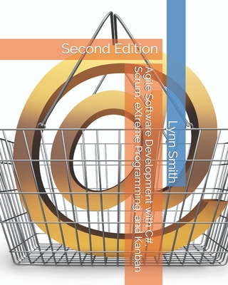 Agile Software Development with C#, Scrum, eXtreme Programming, and Kanban Second Edition Cover Image