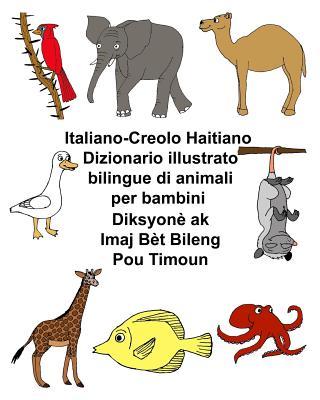Italiano-Creolo Haitiano Dizionario illustrato bilingue di animali per bambini Diksyonè ak Imaj Bèt Bileng Pou Timoun Cover Image