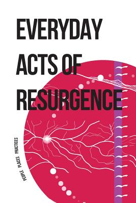 Everyday Acts of Resurgence: People, Places, Practices Cover Image