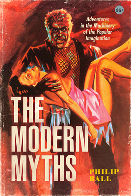 The Modern Myths: Adventures in the Machinery of the Popular Imagination Cover Image
