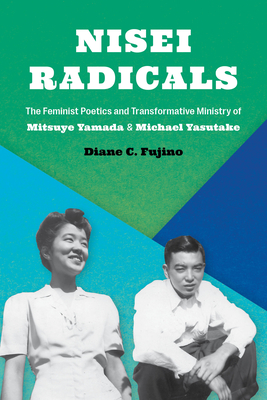 Nisei Radicals: The Feminist Poetics and Transformative Ministry of Mitsuye Yamada and Michael Yasutake Cover Image