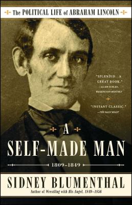 A Self-Made Man: The Political Life of Abraham Lincoln Vol. I, 1809 - 1849 Cover Image