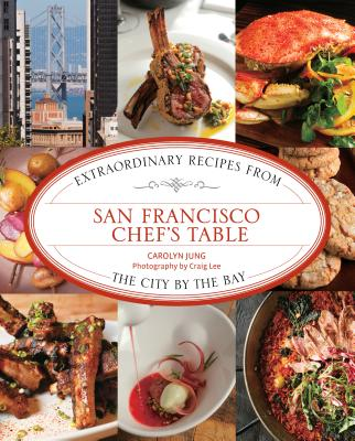 San Francisco Chef's Table: Extraordinary Recipes from the City by the Bay Cover Image