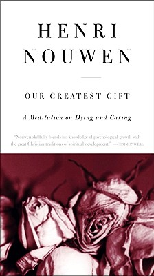 Our Greatest Gift: A Meditation on Dying and Caring Cover Image