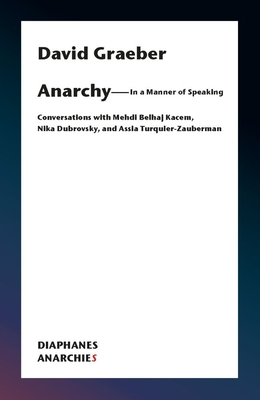 Anarchy—In a Manner of Speaking: Conversations with Mehdi Belhaj Kacem, Nika Dubrovsky, and Assia Turquier-Zauberman (Anarchies) Cover Image