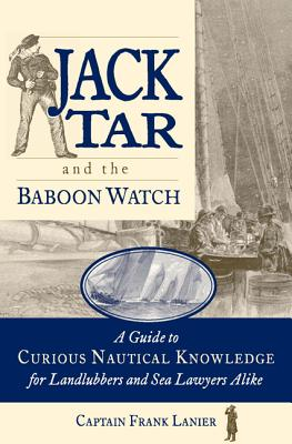 Jack Tar and the Baboon Watch: A Guide to Curious Nautical Knowledge for Landlubbers and Sea Lawyers Alike Cover Image