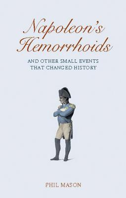 Napoleon's Hemorrhoids: And Other Small Events That Changed the World Cover Image