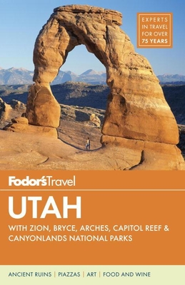Fodor's Utah: with Zion, Bryce Canyon, Arches, Capitol Reef & Canyonlands National Parks (Travel Guide #5) Cover Image