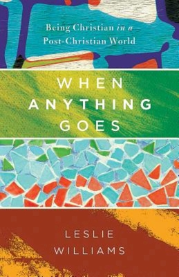 When Anything Goes: Being Christian in a Post-Christian World Cover Image