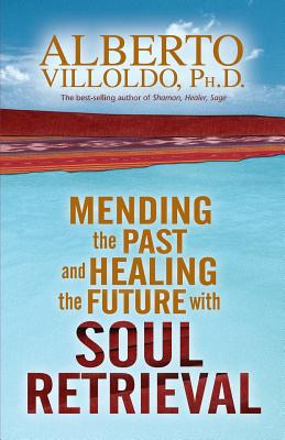Mending The Past & Healing The Future With Soul Retrieval Cover Image